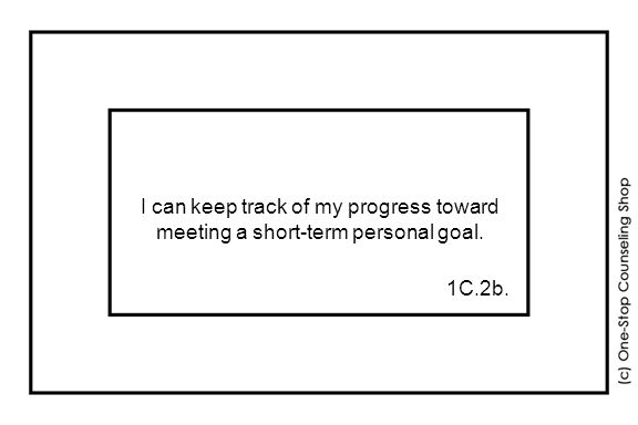 I can keep track of my progress toward meeting a short-term personal goal. 1C.2b.