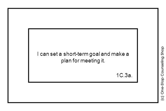 I can set a short-term goal and make a plan for meeting it. 1C.3a.