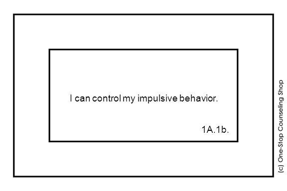 I can control my impulsive behavior. 1A.1b.