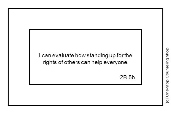 I can evaluate how standing up for the rights of others can help everyone. 2B.5b.