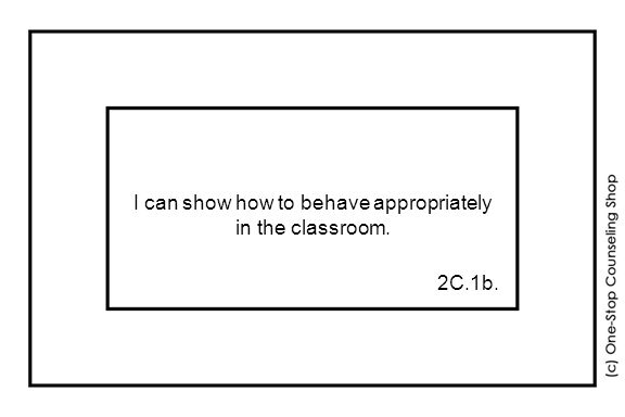 I can show how to behave appropriately in the classroom. 2C.1b.
