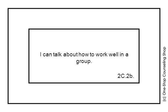 I can talk about how to work well in a group. 2C.2b.
