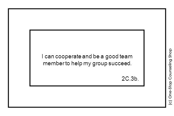 I can cooperate and be a good team member to help my group succeed. 2C.3b.