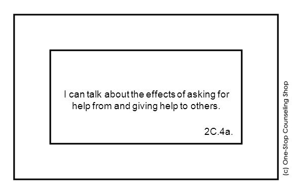 I can talk about the effects of asking for help from and giving help to others. 2C.4a.