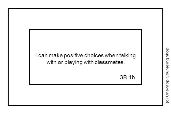 I can make positive choices when talking with or playing with classmates. 3B.1b.