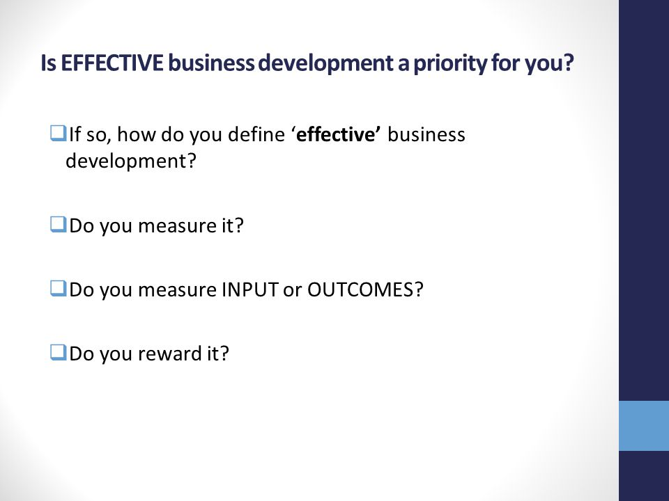 Is EFFECTIVE business development a priority for you.