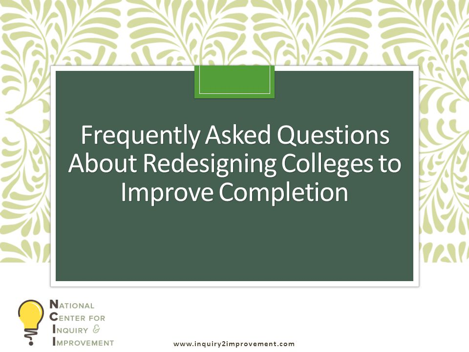 Frequently Asked Questions About Redesigning Colleges to Improve Completion