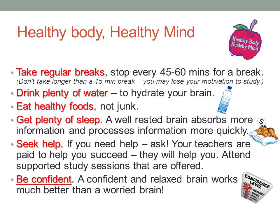 Healthy body, Healthy Mind Take regular breaks Take regular breaks, stop every mins for a break.