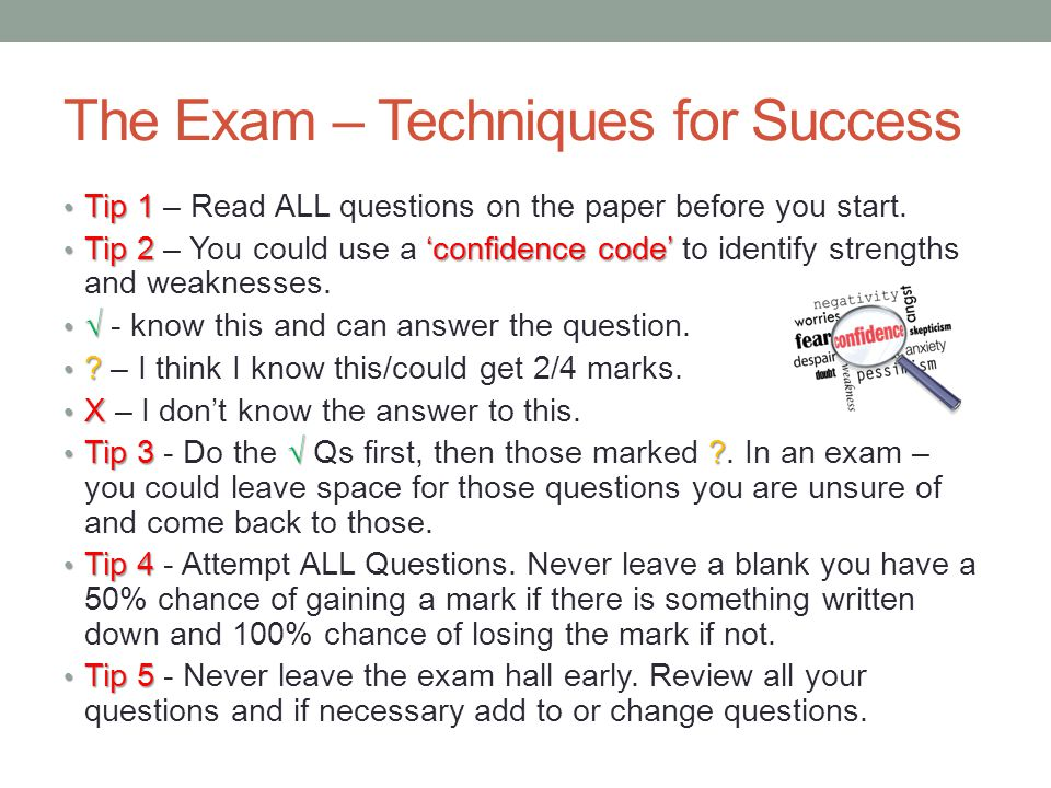 The Exam – Techniques for Success Tip 1 Tip 1 – Read ALL questions on the paper before you start.