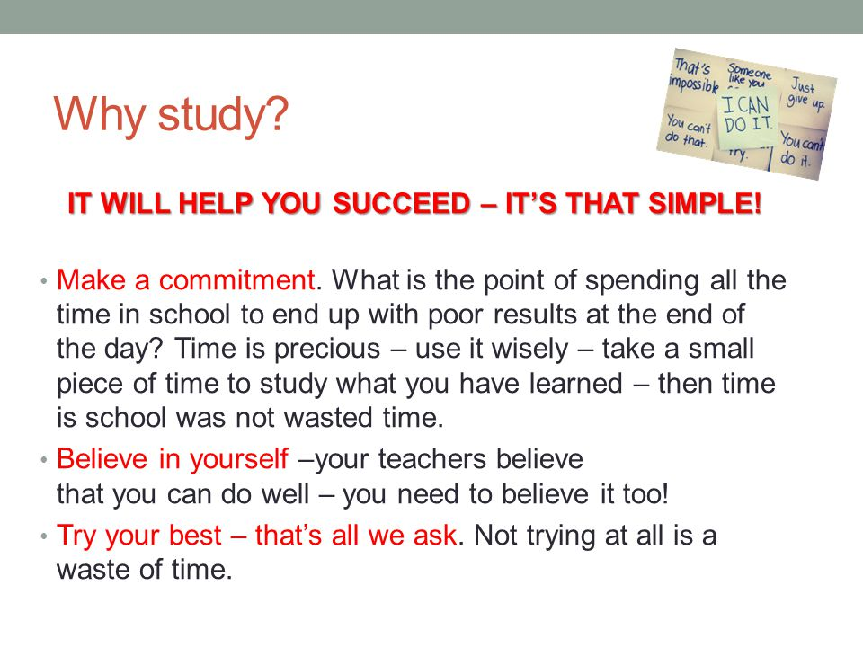 Why study. IT WILL HELP YOU SUCCEED – IT'S THAT SIMPLE.