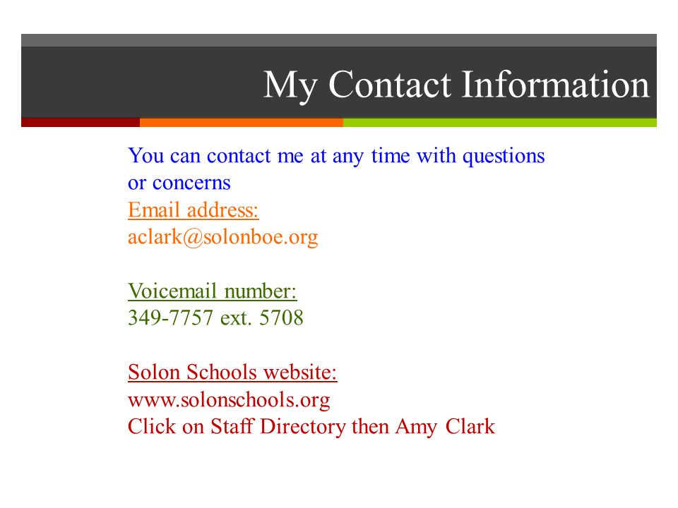 My Contact Information You can contact me at any time with questions or concerns  address: Voic number: ext.