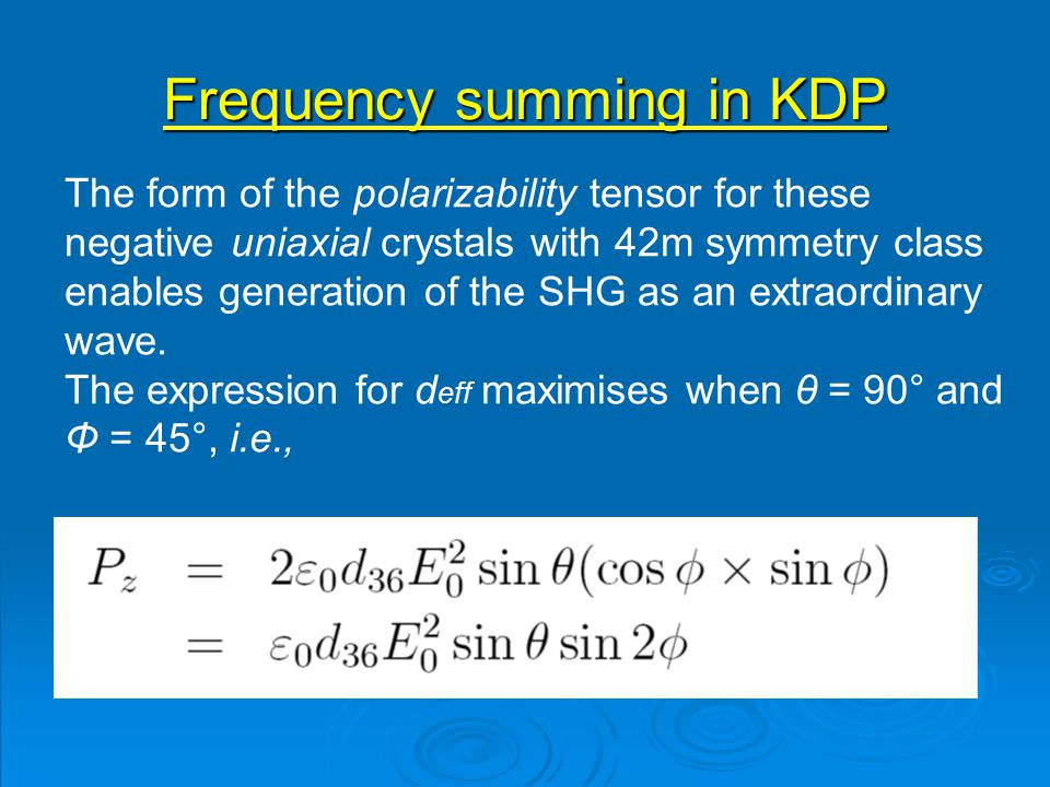 Frequency summing in KDP The form of the polarizability tensor for these negative uniaxial crystals with 42m symmetry class enables generation of the SHG as an extraordinary wave.
