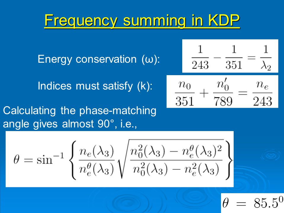 Frequency summing in KDP Energy conservation (ω): Indices must satisfy (k): Calculating the phase-matching angle gives almost 90°, i.e.,