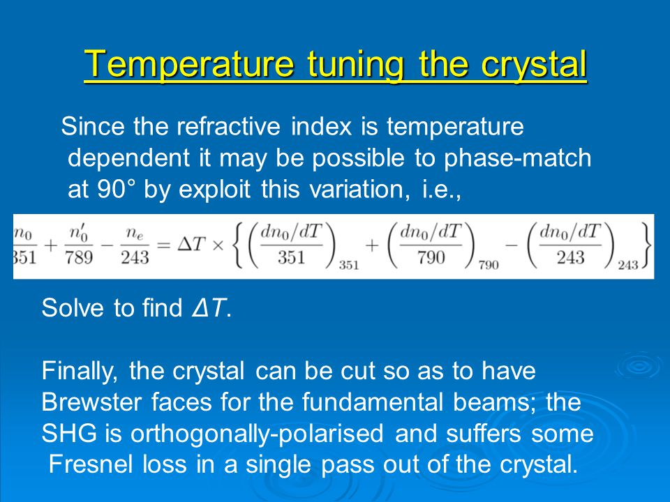 Temperature tuning the crystal Since the refractive index is temperature dependent it may be possible to phase-match at 90° by exploit this variation, i.e., Solve to find ΔT.