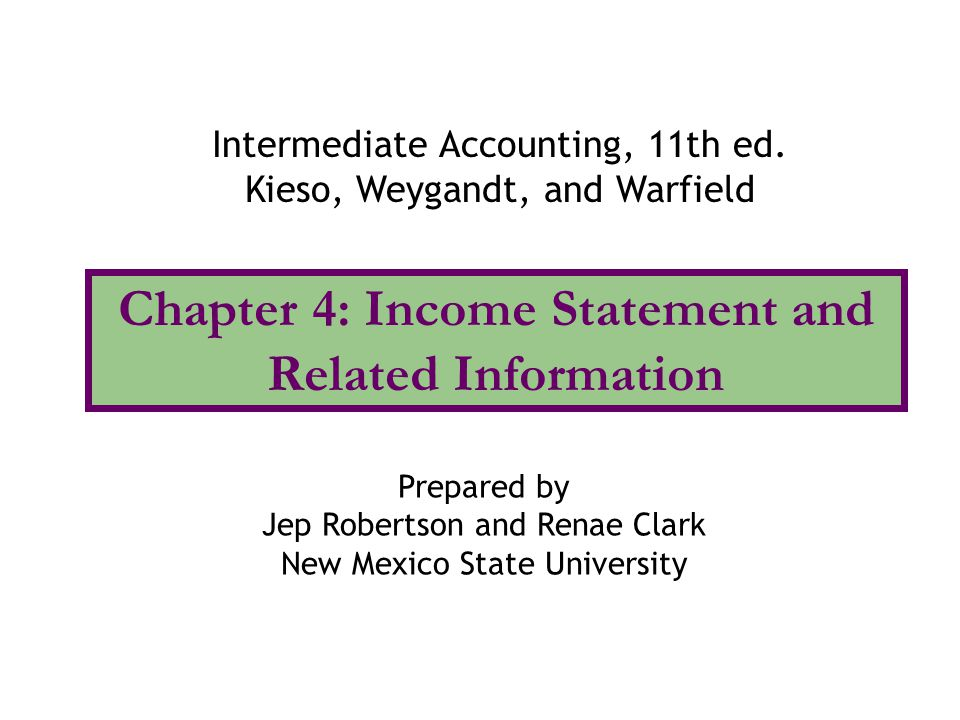 Chapter 4: Income Statement and Related Information Intermediate Accounting, 11th ed.
