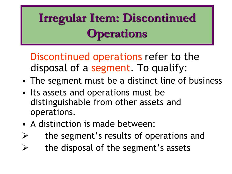 Discontinued operations refer to the disposal of a segment.
