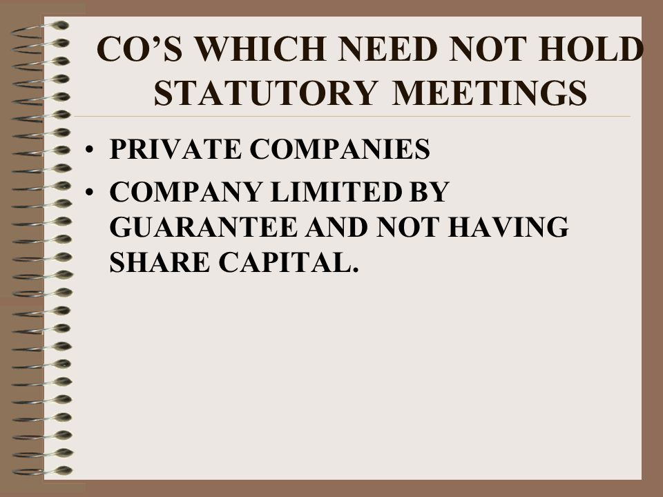 CO'S WHICH NEED NOT HOLD STATUTORY MEETINGS PRIVATE COMPANIES COMPANY LIMITED BY GUARANTEE AND NOT HAVING SHARE CAPITAL.
