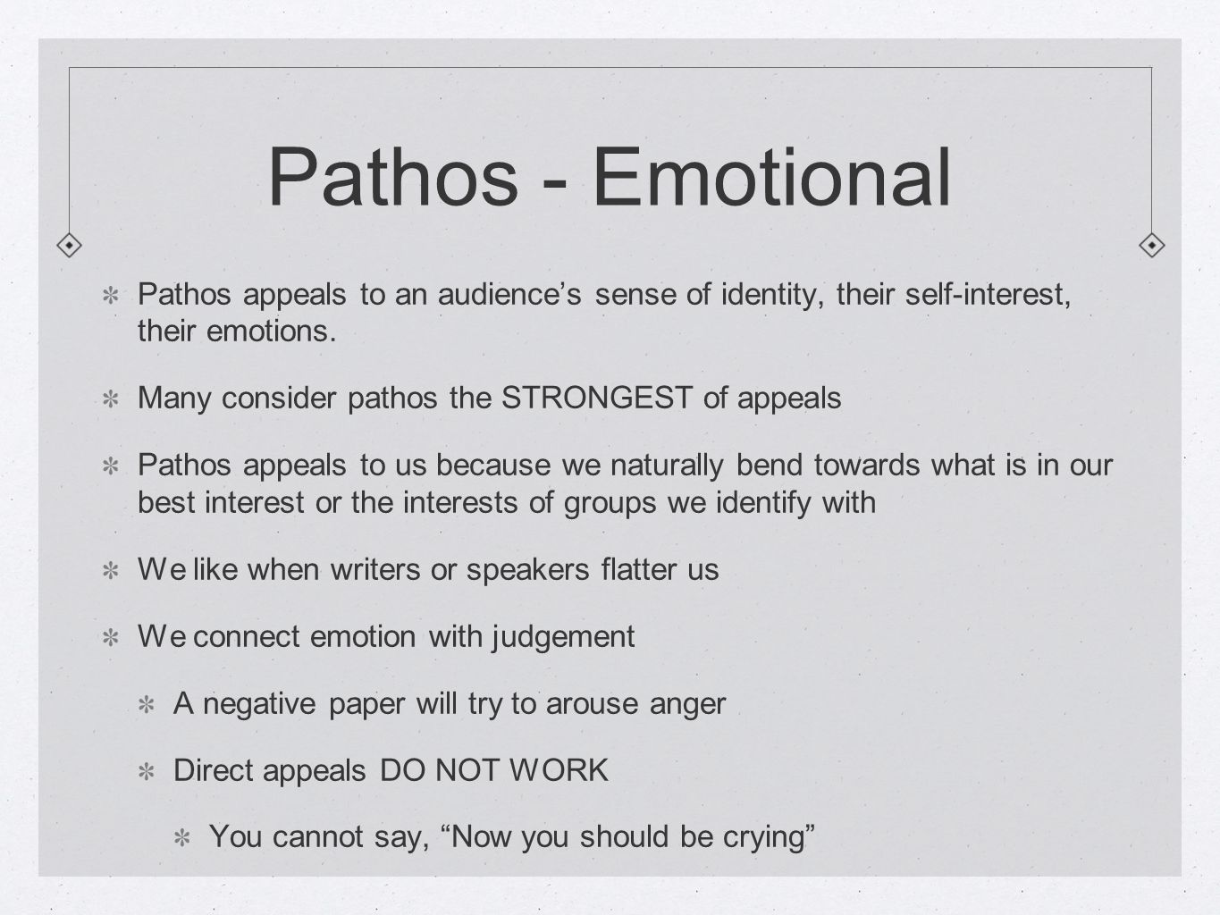 Pathos - Emotional Pathos appeals to an audience's sense of identity, their self-interest, their emotions.