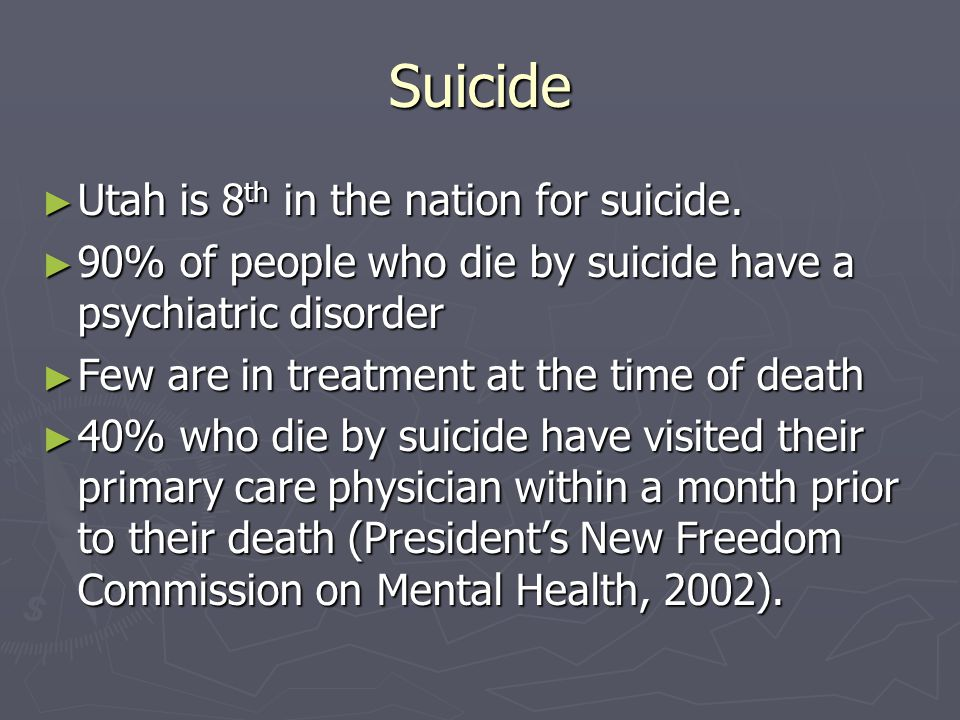 Suicide ► Utah is 8 th in the nation for suicide.
