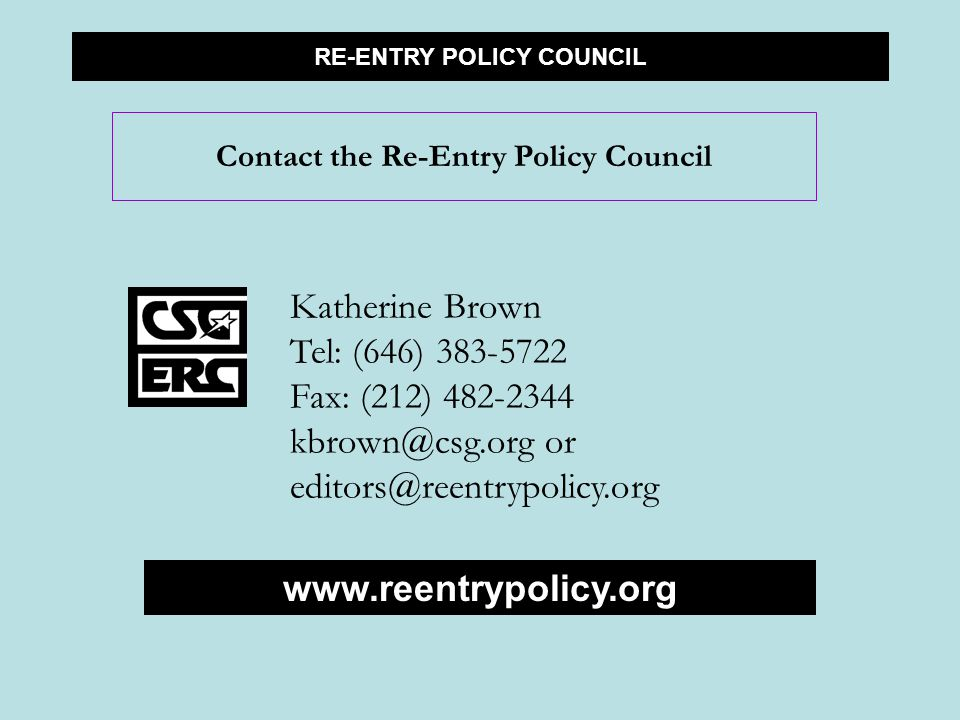 RE-ENTRY POLICY COUNCIL Contact the Re-Entry Policy Council Katherine Brown Tel: (646) Fax: (212) or