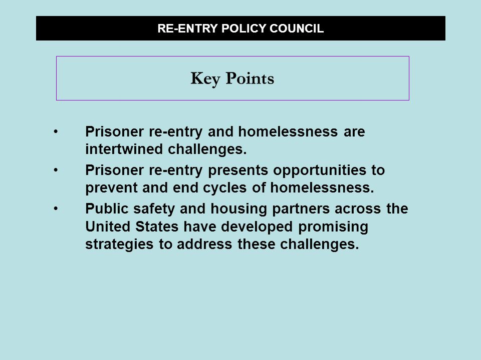 Prisoner re-entry and homelessness are intertwined challenges.