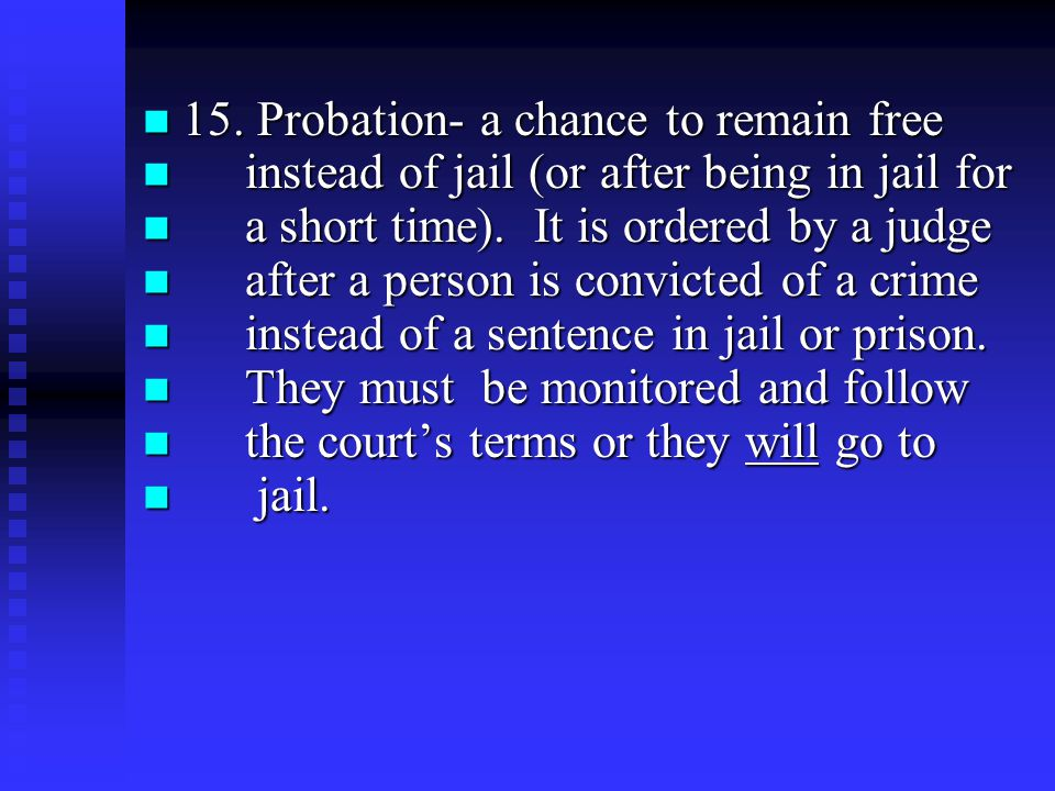15. Probation- a chance to remain free 15.