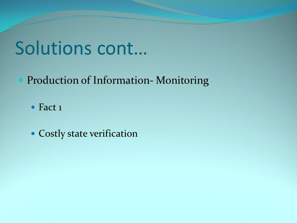 Solutions cont… Production of Information- Monitoring Fact 1 Costly state verification