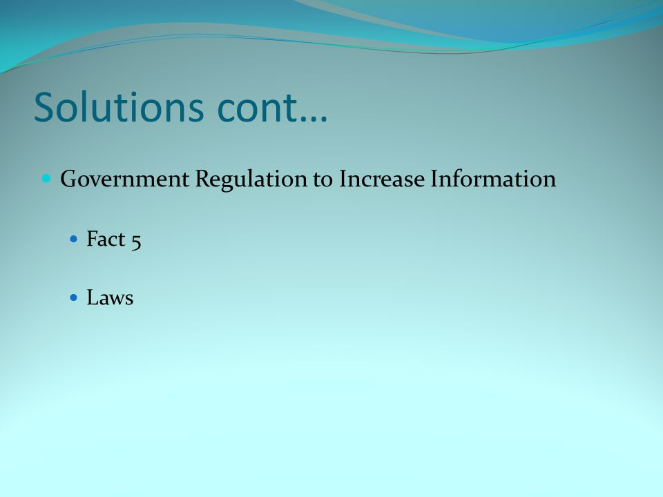 Solutions cont… Government Regulation to Increase Information Fact 5 Laws