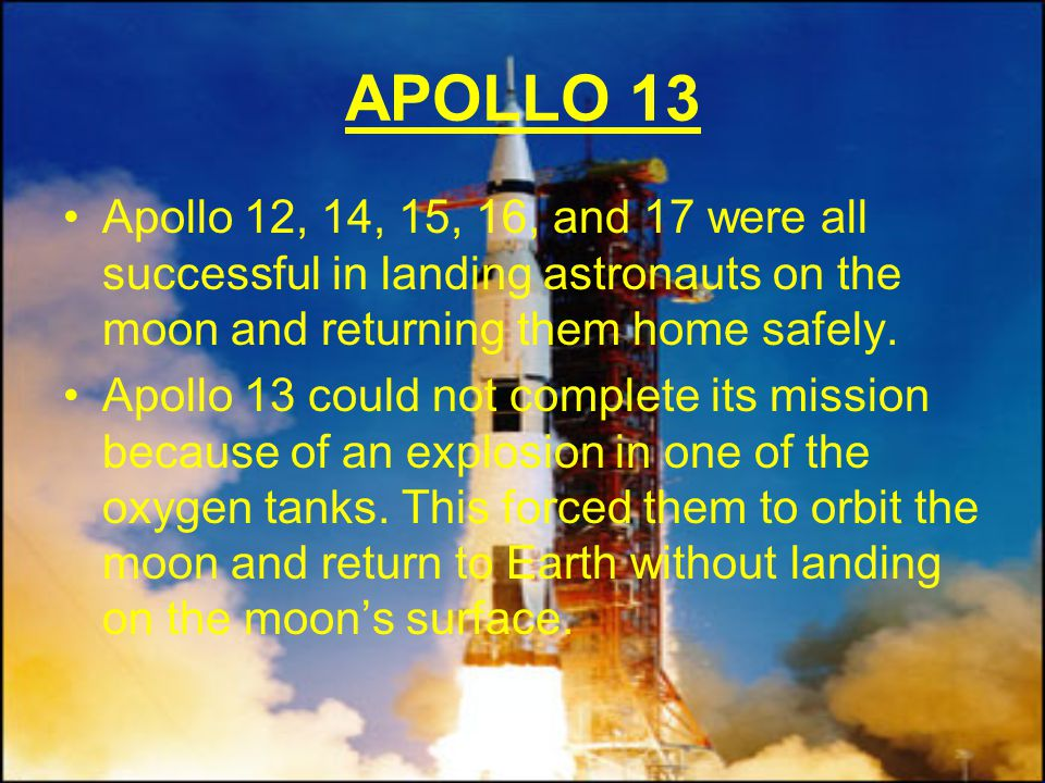 APOLLO 13 Apollo 12, 14, 15, 16, and 17 were all successful in landing astronauts on the moon and returning them home safely.
