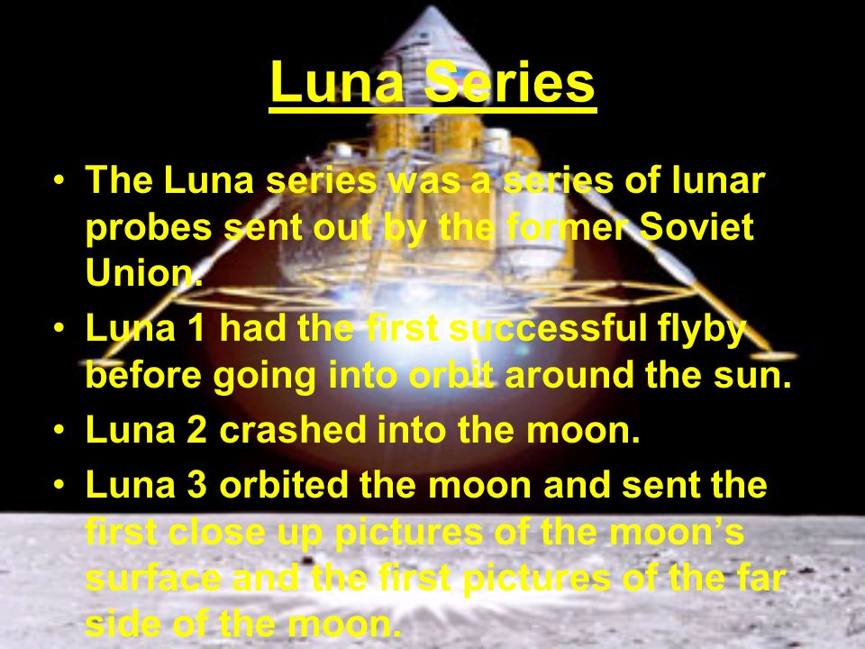 Luna Series The Luna series was a series of lunar probes sent out by the former Soviet Union.