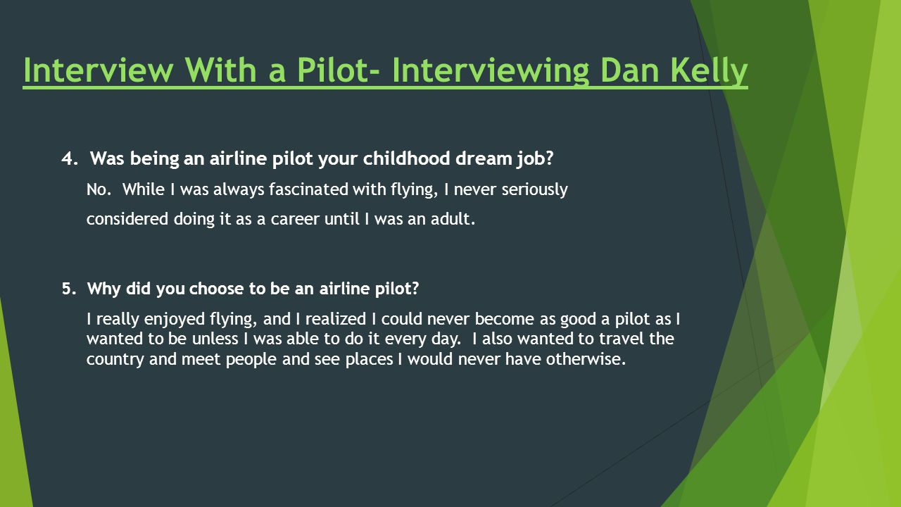 4. Was being an airline pilot your childhood dream job.