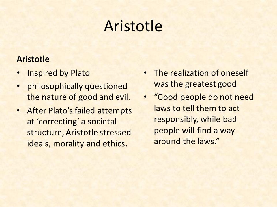 Aristotle Inspired by Plato philosophically questioned the nature of good and evil.