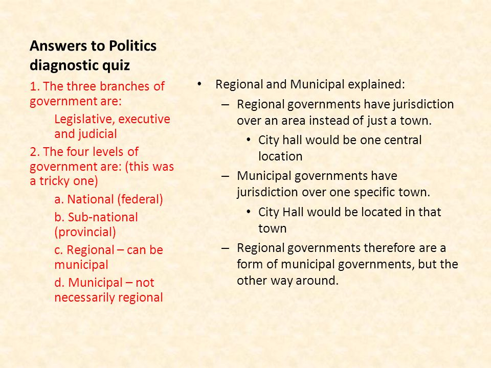 Answers to Politics diagnostic quiz Regional and Municipal explained: – Regional governments have jurisdiction over an area instead of just a town.