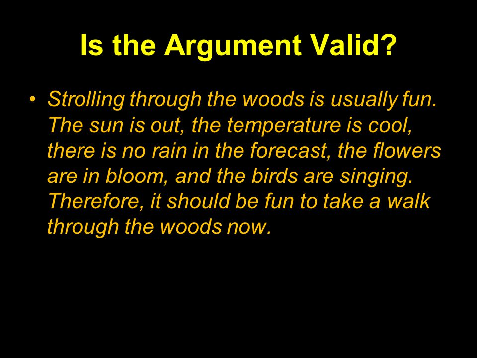 Is the Argument Valid. Strolling through the woods is usually fun.