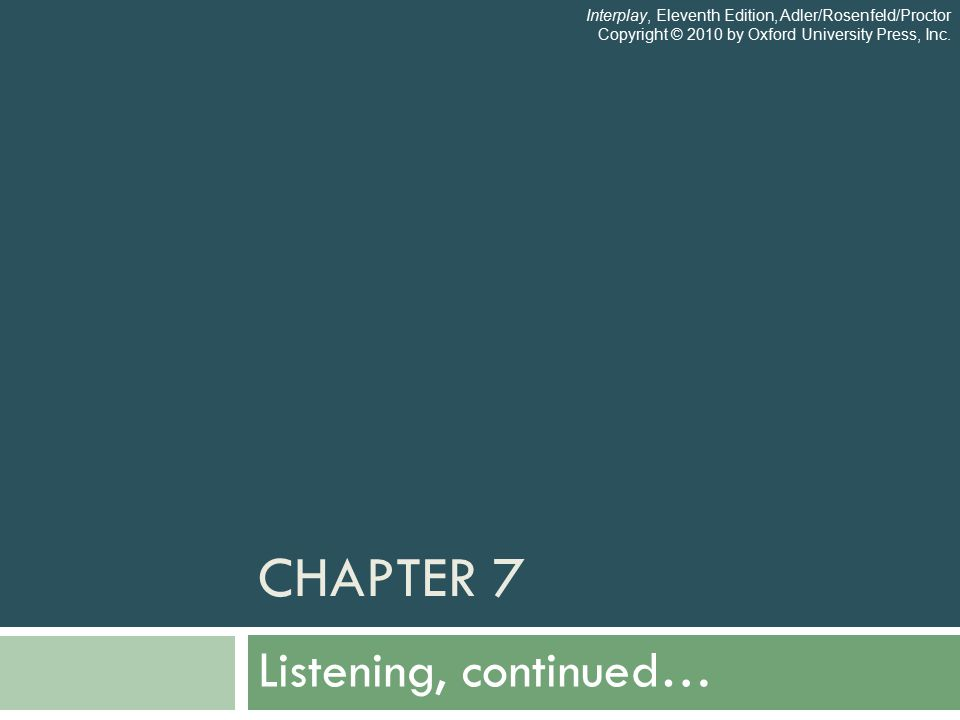 CHAPTER 7 Listening, continued… Interplay, Eleventh Edition, Adler/Rosenfeld/Proctor Copyright © 2010 by Oxford University Press, Inc.