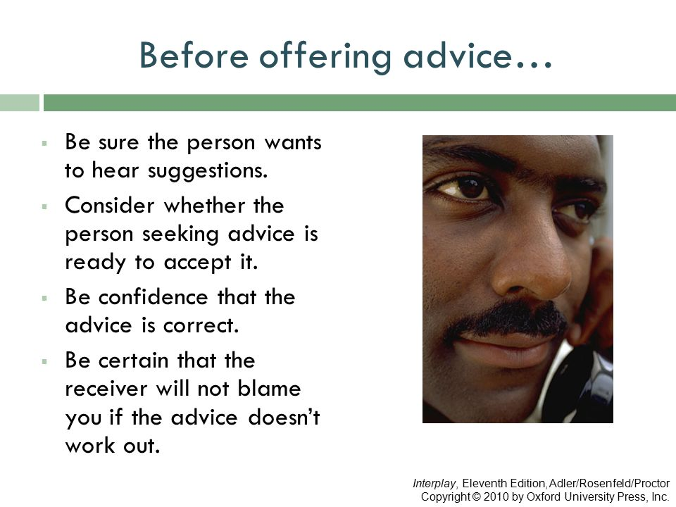Before offering advice…  Be sure the person wants to hear suggestions.