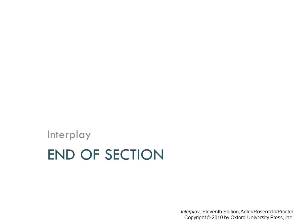 END OF SECTION Interplay Interplay, Eleventh Edition, Adler/Rosenfeld/Proctor Copyright © 2010 by Oxford University Press, Inc.