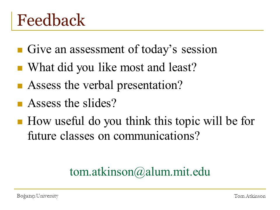 Boğazıçı University Tom Atkinson Feedback Give an assessment of today's session What did you like most and least.