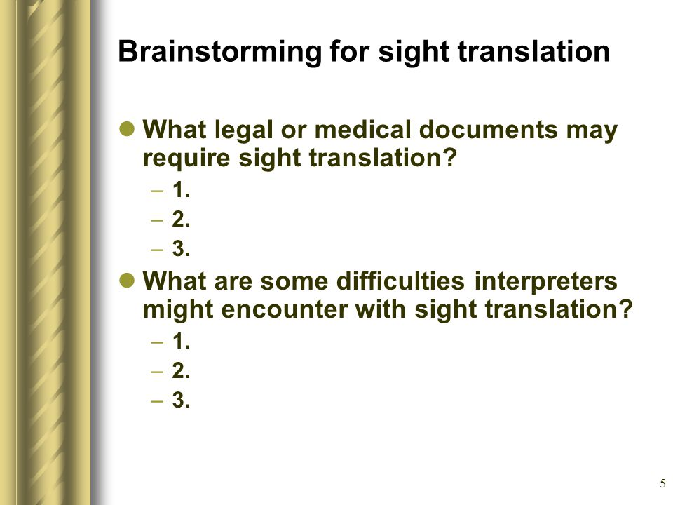 5 Brainstorming for sight translation What legal or medical documents may require sight translation.