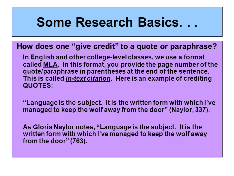 Some Research Basics... How does one give credit to a quote or paraphrase.