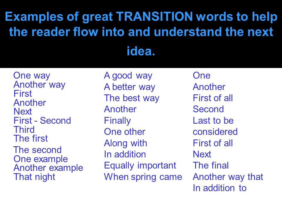 good transition in essays Transition words and phrases can help your paper move along, smoothly gliding from one topic to the next if you have trouble thinking of a way to connect your paragraphs, consider a few of these 100 top transitions as inspiration.