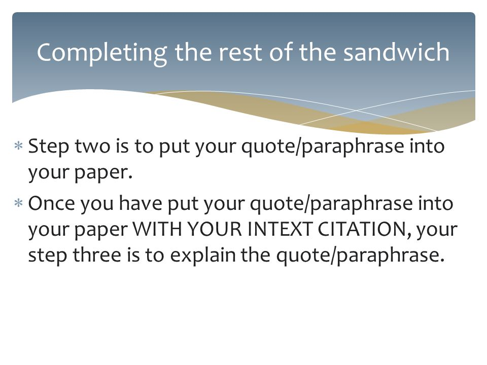  Step two is to put your quote/paraphrase into your paper.