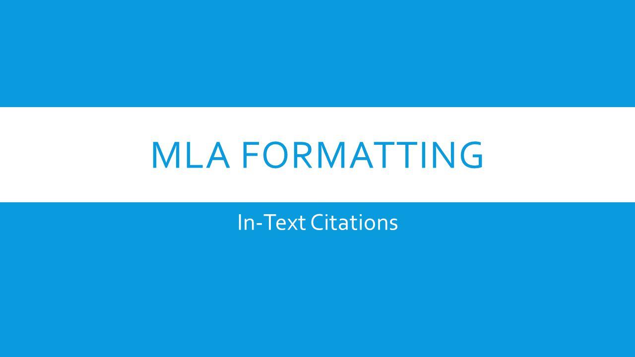 MLA FORMATTING In-Text Citations