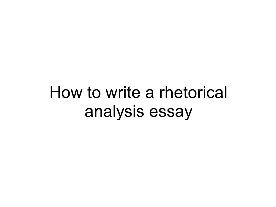 how to write a rhetorical analysis essay rhetorical analysis  1 how to write a rhetorical analysis essay