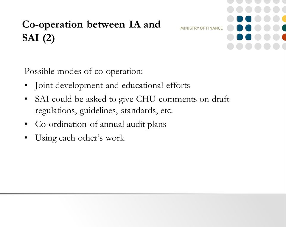 Co-operation between IA and SAI (2) Possible modes of co-operation: Joint development and educational efforts SAI could be asked to give CHU comments on draft regulations, guidelines, standards, etc.