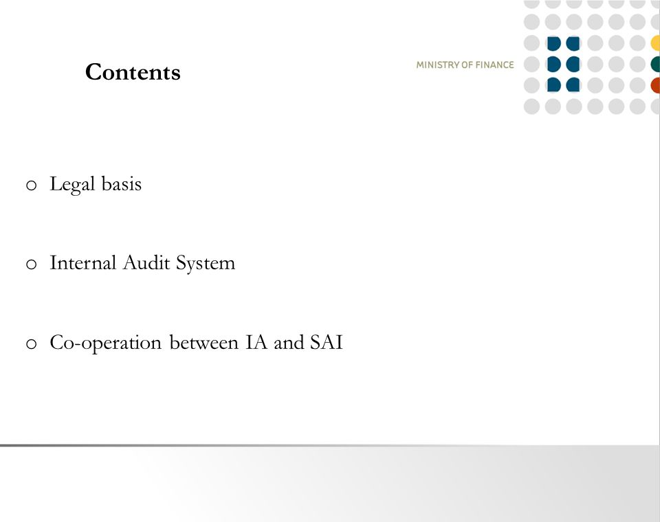 o Legal basis o Internal Audit System o Co-operation between IA and SAI Contents