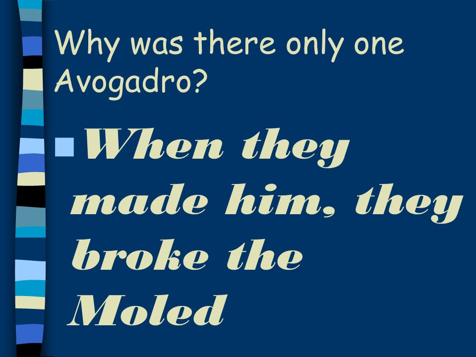 Q: What kind of fruit did Avogadro eat in the summer n A: Watermolens