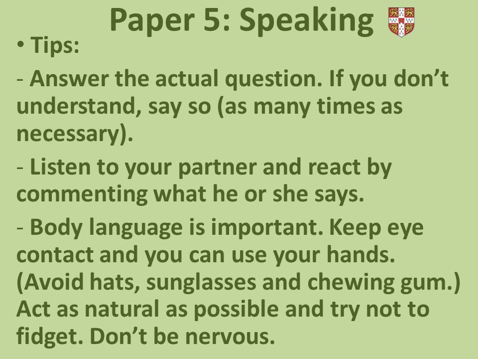 Paper 5: Speaking Tips: - Answer the actual question.