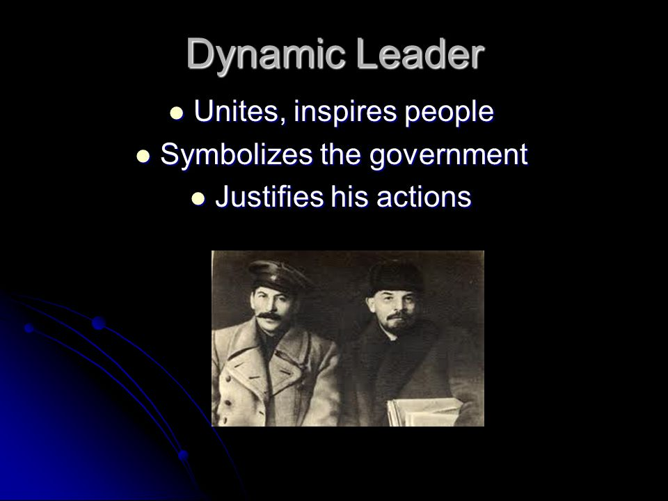 Dynamic Leader Unites, inspires people Unites, inspires people Symbolizes the government Symbolizes the government Justifies his actions Justifies his actions