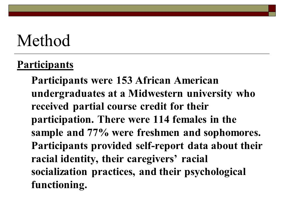 Method Participants Participants were 153 African American undergraduates at a Midwestern university who received partial course credit for their participation.